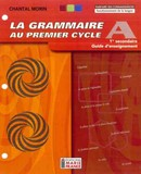Grammaire au 1er cycle A (La), 1re secondaire, guide d'enseignement