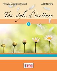 Ton Style d'écriture 1, cahier d'apprentissage