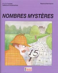 Nombres mystères, 3e, 4e, 5e années, additions et soustractions, cahier de l'élève