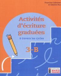 Activités d'écriture graduées à travers les cycles 3B, 3e année, fichier reproductible complet