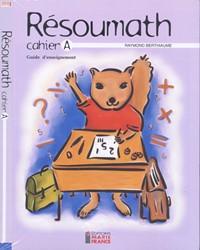 Résoumath 1A, 1re année, guide d'enseignement du cahier A