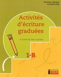 Activités d'écriture graduées à travers les cycles 1B, 1re année, fichier reproductible complet